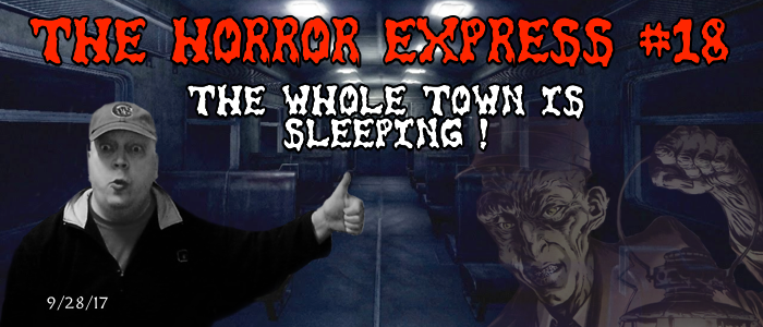 The Horror Express #18 - The Whole Town is Sleeping