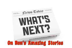 Whats Next On Ron's Amazing Stories