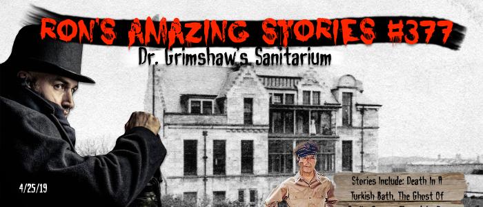 RAS #377 – Dr. Grimshaw'sSanitarium