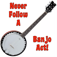 Never Follow A Banjo Act!